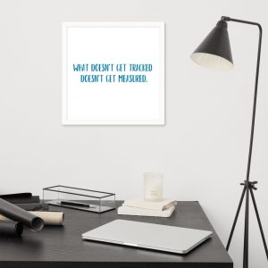 Framed poster - What doesn't get tracked doesn't get measured