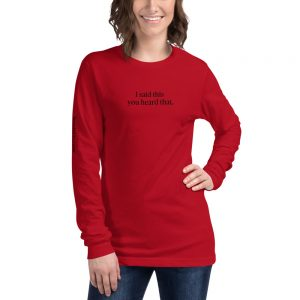 Long-sleeved shirt - I said this you heard that.