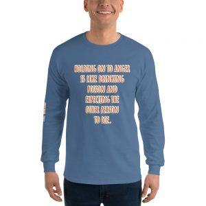 Long-sleeved shirt - Holding on to anger is like drinking poison and expecting the other person to die.