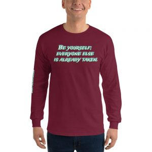 Long-sleeved shirt - Be yourself; everyone else is already taken.