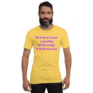 Cotton t-shirt - Bravery is not a quality of the body. It is of the soul.
